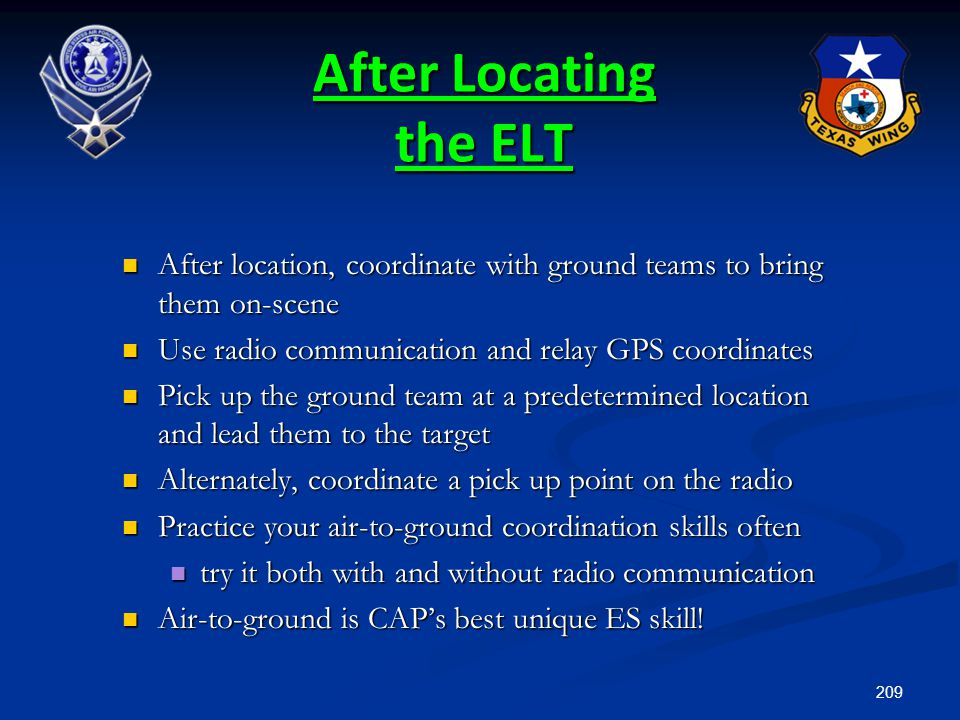 209 After Locating the ELT After location, coordinate with ground teams to bring them on-scene After location, coordinate with ground teams to bring t