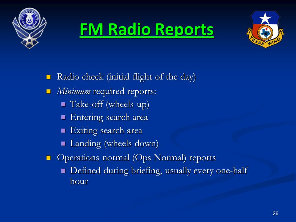 26 FM Radio Reports Radio check (initial flight of the day) Radio check (initial flight of the day) Minimum required reports: Minimum required reports