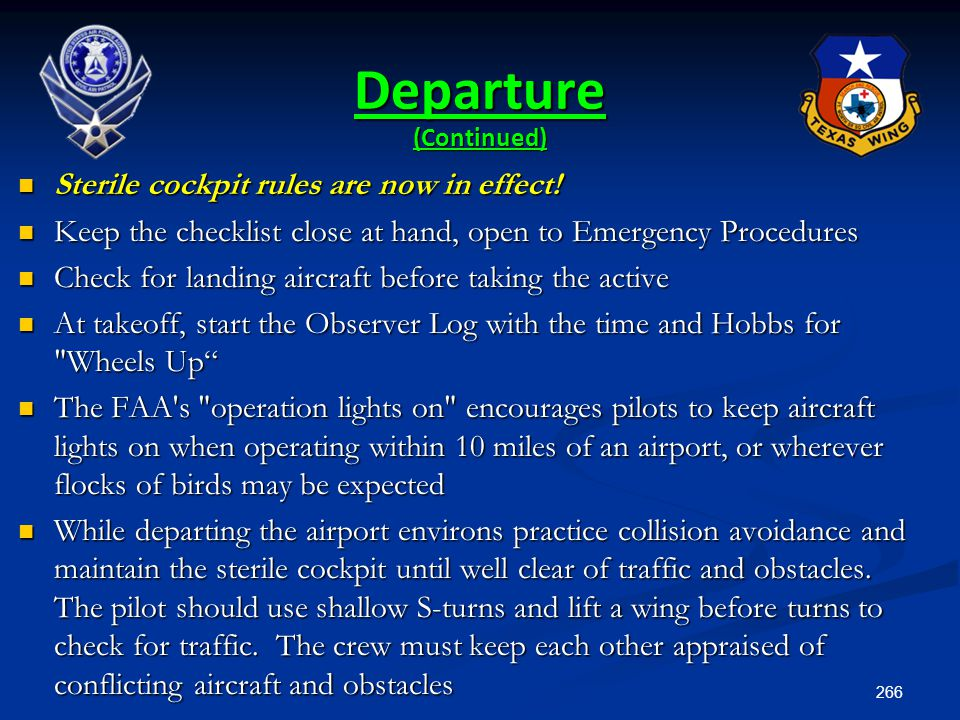 266 Departure (Continued) Sterile cockpit rules are now in effect! Sterile cockpit rules are now in effect! Keep the checklist close at hand, open to