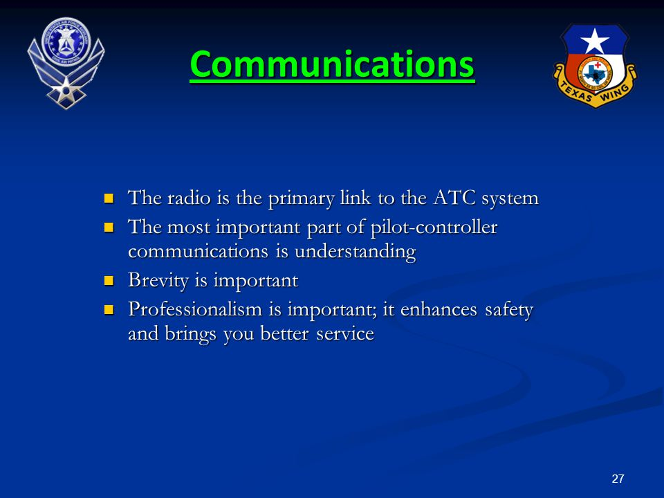 27 Communications The radio is the primary link to the ATC system The radio is the primary link to the ATC system The most important part of pilot-con