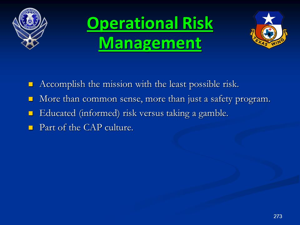 273 Operational Risk Management Accomplish the mission with the least possible risk. Accomplish the mission with the least possible risk. More than co