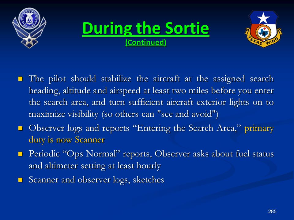285 During the Sortie (Continued) The pilot should stabilize the aircraft at the assigned search heading, altitude and airspeed at least two miles bef