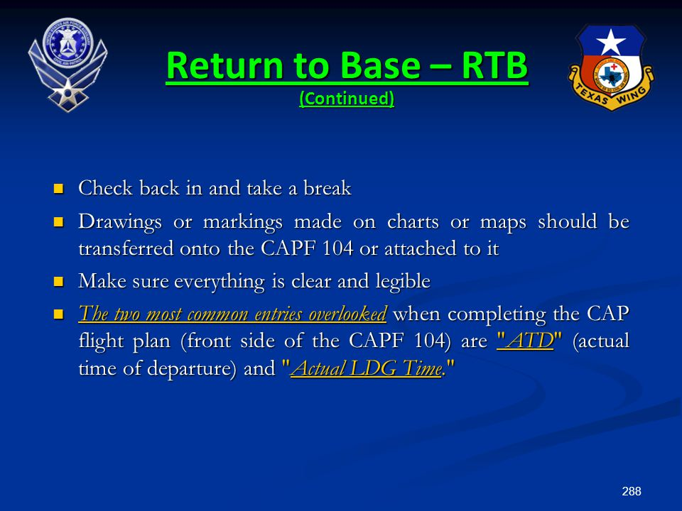 288 Return to Base – RTB (Continued) Check back in and take a break Check back in and take a break Drawings or markings made on charts or maps should