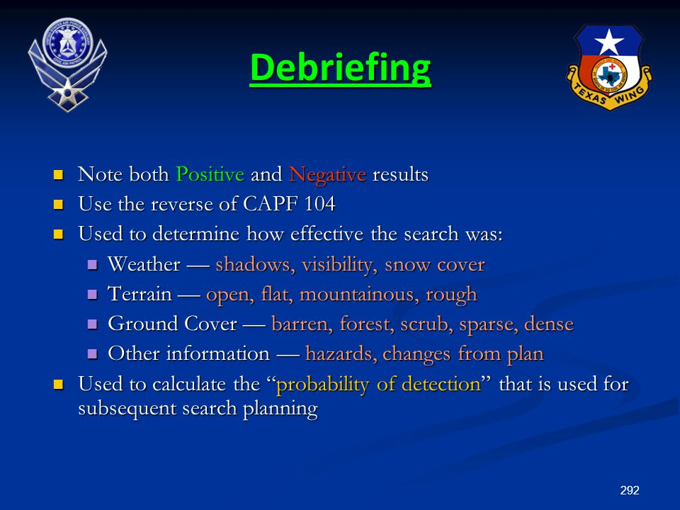 292 Debriefing Note both Positive and Negative results Note both Positive and Negative results Use the reverse of CAPF 104 Use the reverse of CAPF 104