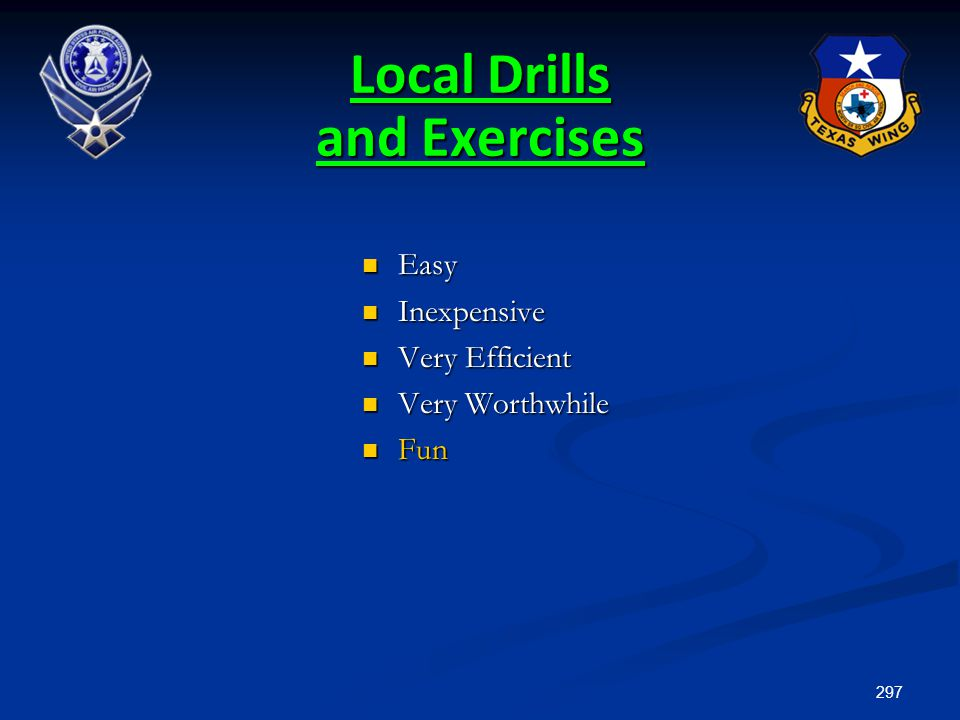 297 Local Drills and Exercises Easy Easy Inexpensive Inexpensive Very Efficient Very Efficient Very Worthwhile Very Worthwhile Fun Fun