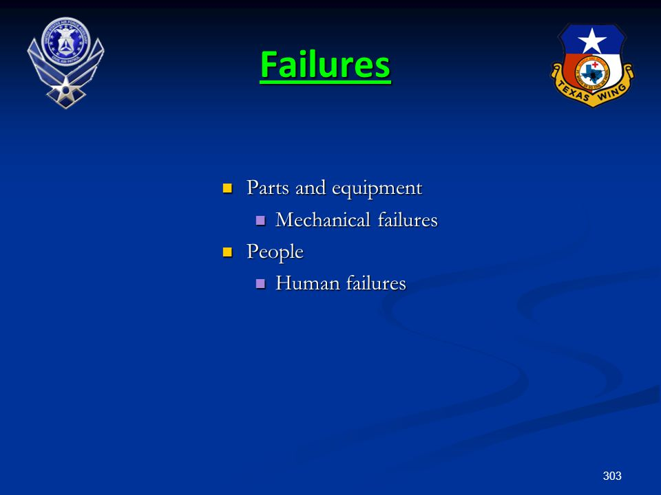 303 Failures Parts and equipment Parts and equipment Mechanical failures Mechanical failures People People Human failures Human failures