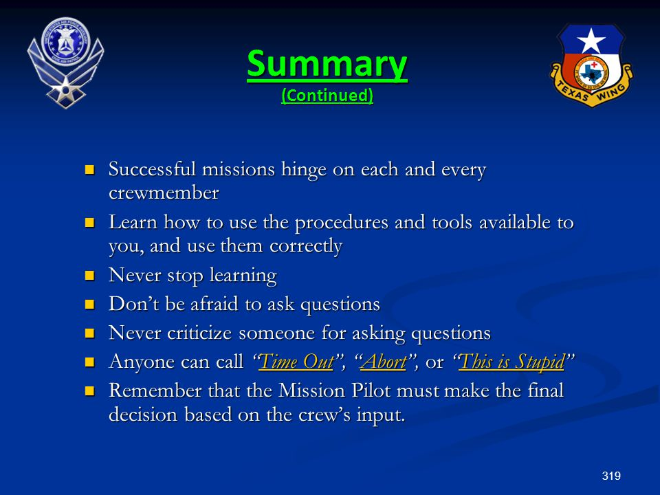 319 Summary (Continued) Successful missions hinge on each and every crewmember Successful missions hinge on each and every crewmember Learn how to use