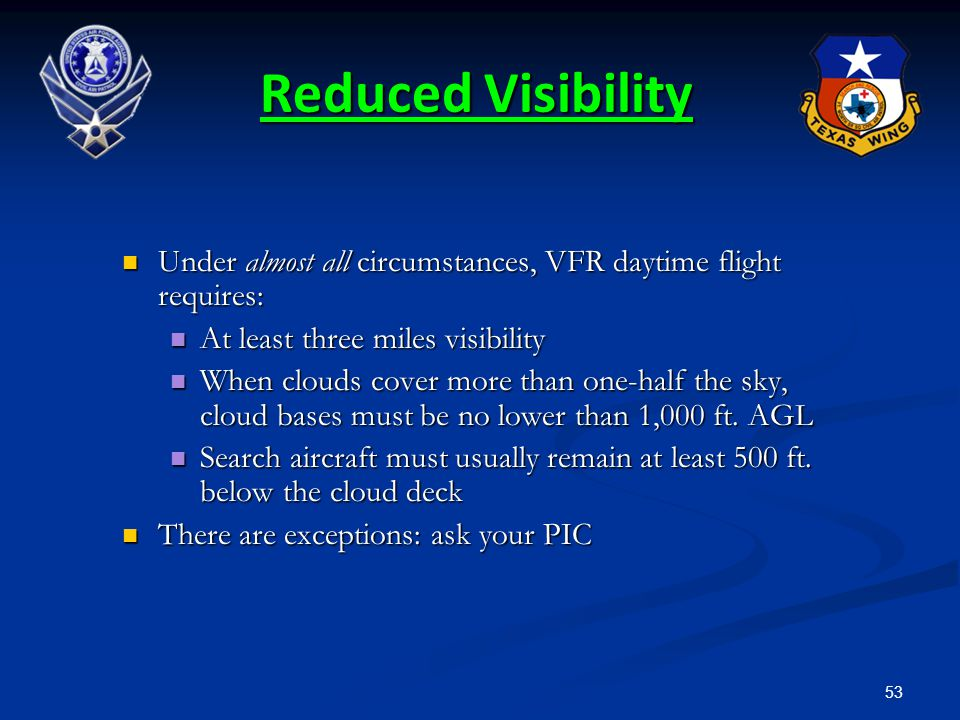 53 Reduced Visibility Under almost all circumstances, VFR daytime flight requires: Under almost all circumstances, VFR daytime flight requires: At lea