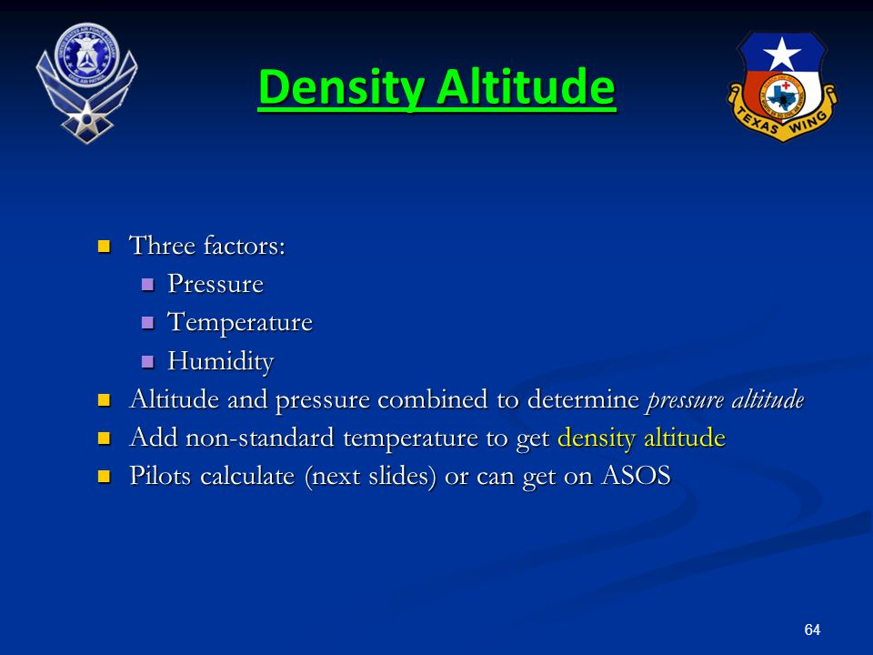 64 Three factors: Three factors: Pressure Pressure Temperature Temperature Humidity Humidity Altitude and pressure combined to determine pressure alti