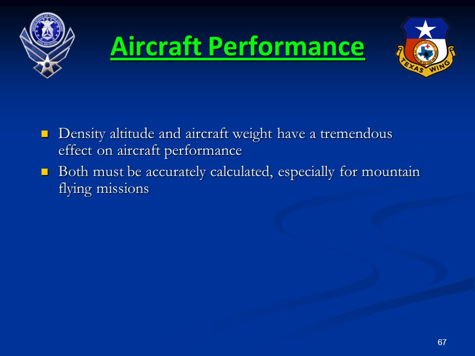 67 Density altitude and aircraft weight have a tremendous effect on aircraft performance Density altitude and aircraft weight have a tremendous effect