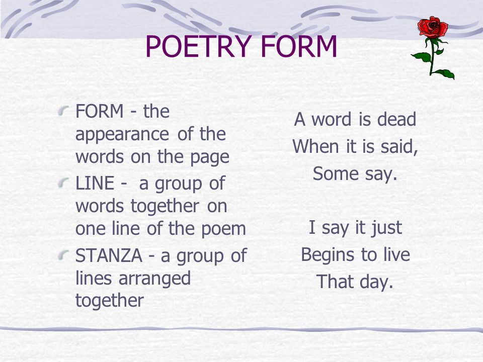 POETRY FORM FORM - the appearance of the words on the page LINE - a group of words together on one line of the poem STANZA - a group of lines arranged