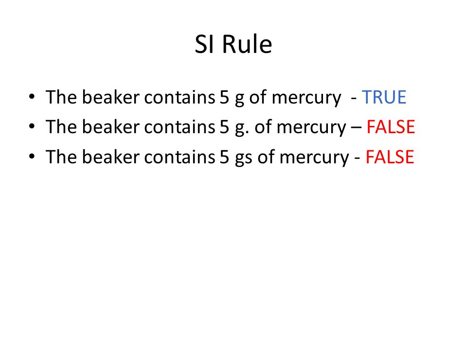 SI Rule The beaker contains 5 g of mercury - TRUE The beaker contains 5 g.