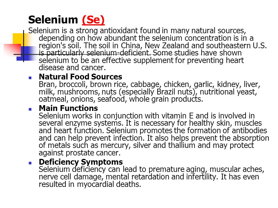 Selenium (Se)(Se) Selenium is a strong antioxidant found in many natural sources, depending on how abundant the selenium concentration is in a region s soil.