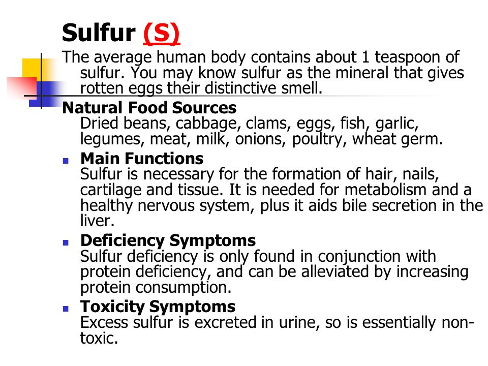 Sulfur (S)(S) The average human body contains about 1 teaspoon of sulfur.