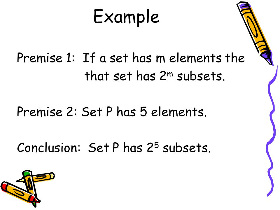 Example Premise 1: If a set has m elements the that set has 2 m subsets.