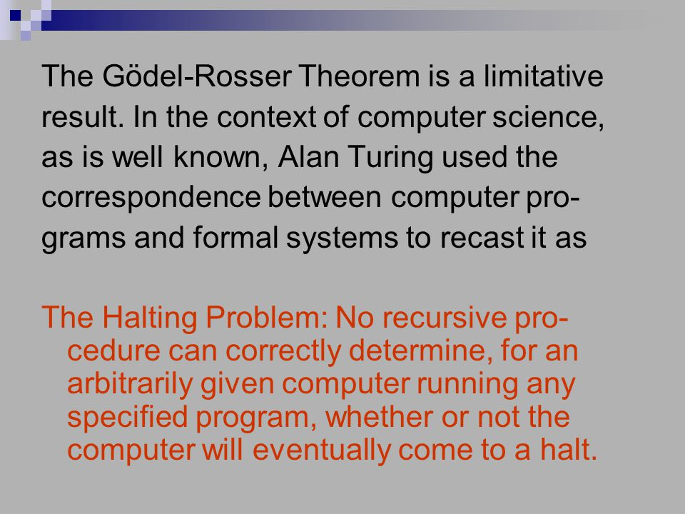 The Gödel-Rosser Theorem is a limitative result. In the context of computer science, as is well known, Alan Turing used the correspondence between com