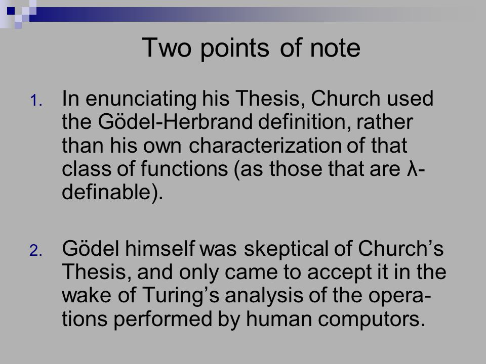 Two points of note 1. In enunciating his Thesis, Church used the Gödel-Herbrand definition, rather than his own characterization of that class of func
