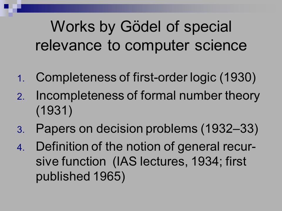 Works by Gödel of special relevance to computer science 1. Completeness of first-order logic (1930) 2. Incompleteness of formal number theory (1931) 3