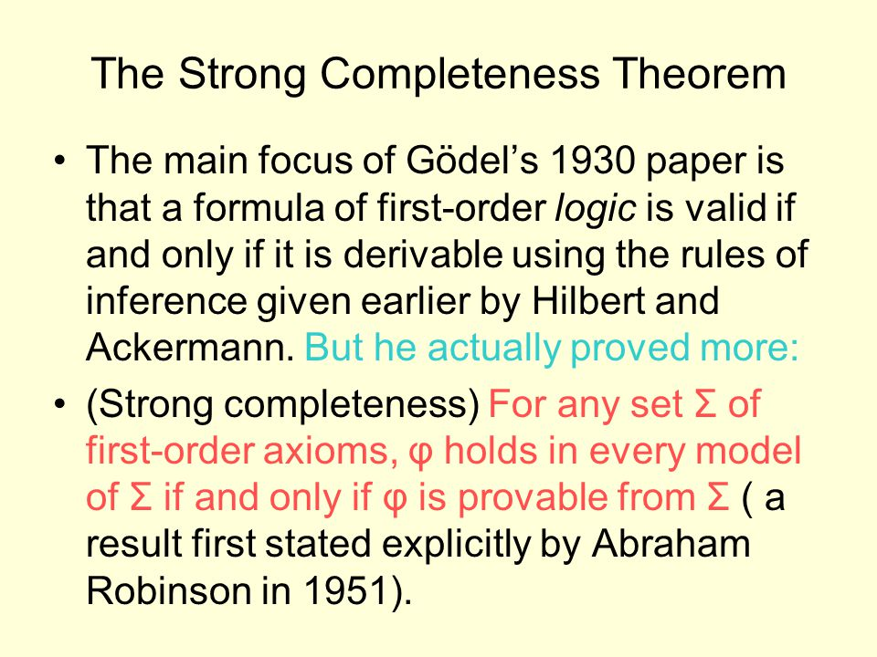 The Strong Completeness Theorem The main focus of Gödel's 1930 paper is that a formula of first-order logic is valid if and only if it is derivable us