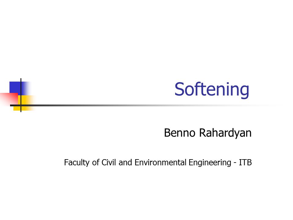 Softening Benno Rahardyan Faculty of Civil and Environmental Engineering - ITB