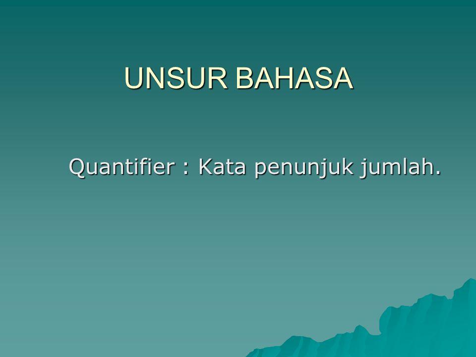 UNSUR BAHASA Quantifier : Kata penunjuk jumlah.