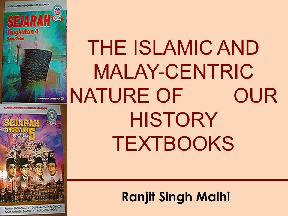 Ranjit Singh Malhi THE ISLAMIC AND MALAY-CENTRIC NATURE OF OUR HISTORY TEXTBOOKS