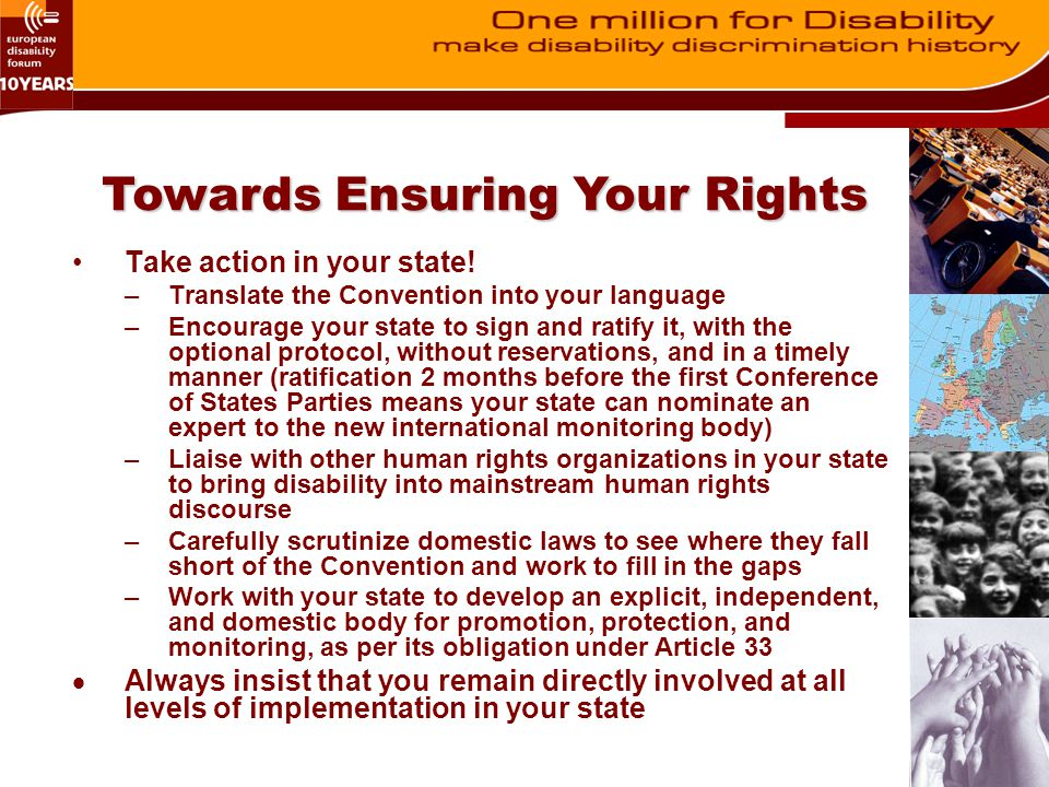 Take action in your state! –Translate the Convention into your language –Encourage your state to sign and ratify it, with the optional protocol, witho