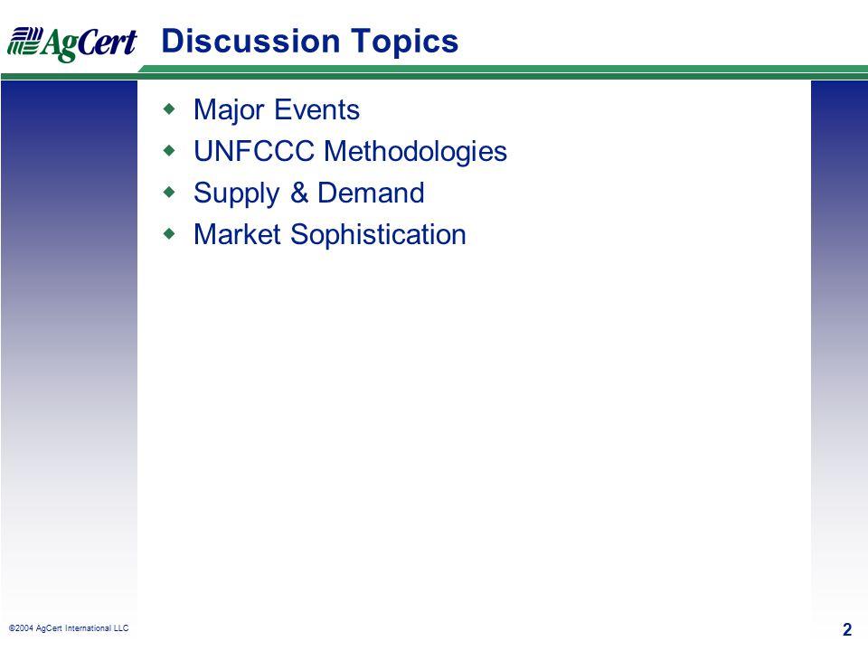 ©2003 AgCert International LLC, AgCert™ 2 2 ©2004 AgCert International LLC Discussion Topics  Major Events  UNFCCC Methodologies  Supply & Demand  Market Sophistication