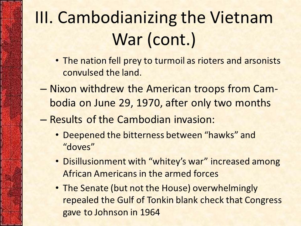 III. Cambodianizing the Vietnam War (cont.) The nation fell prey to turmoil as rioters and arsonists convulsed the land. – Nixon withdrew the American