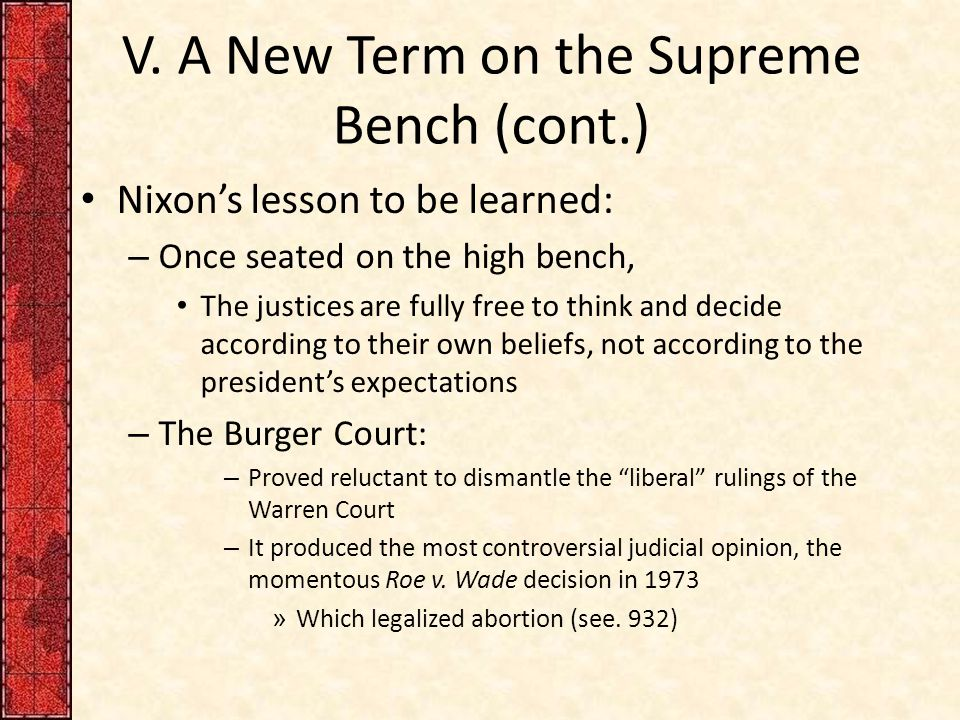 V. A New Term on the Supreme Bench (cont.) Nixon's lesson to be learned: – Once seated on the high bench, The justices are fully free to think and dec