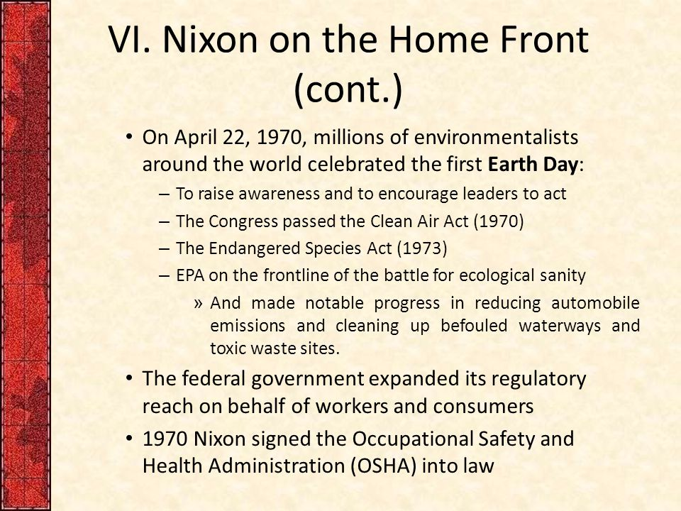 VI. Nixon on the Home Front (cont.) On April 22, 1970, millions of environmentalists around the world celebrated the first Earth Day: – To raise aware