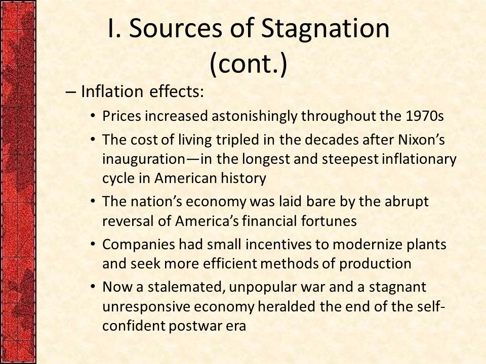 I. Sources of Stagnation (cont.) – Inflation effects: Prices increased astonishingly throughout the 1970s The cost of living tripled in the decades af