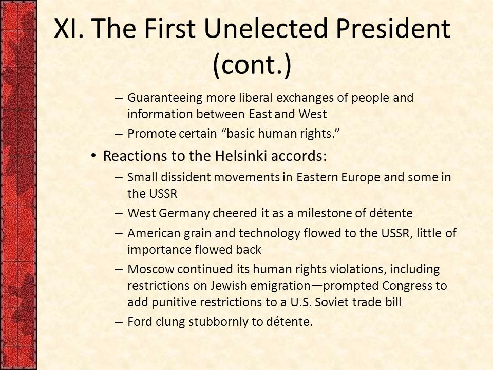 "XI. The First Unelected President (cont.) – Guaranteeing more liberal exchanges of people and information between East and West – Promote certain ""bas"