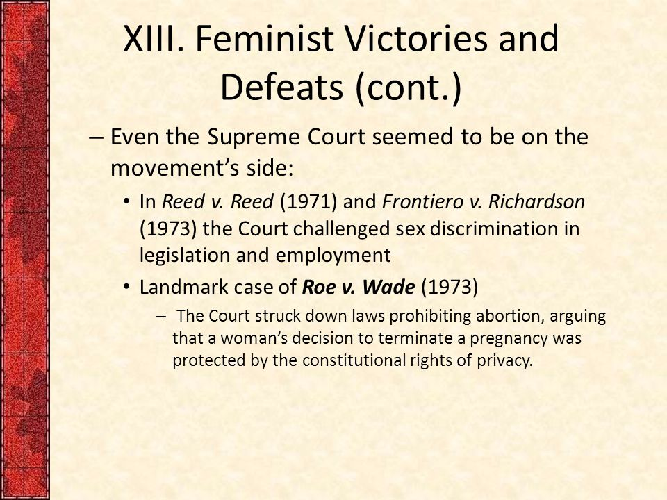 XIII. Feminist Victories and Defeats (cont.) – Even the Supreme Court seemed to be on the movement's side: In Reed v. Reed (1971) and Frontiero v. Ric