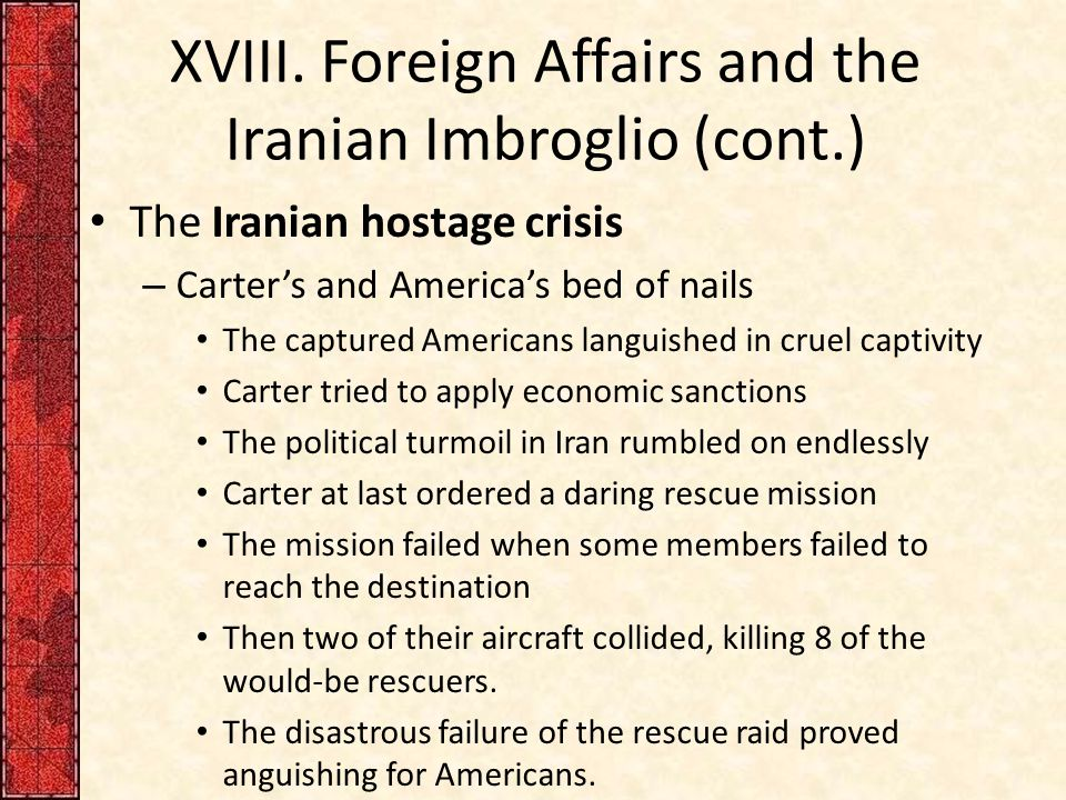 XVIII. Foreign Affairs and the Iranian Imbroglio (cont.) The Iranian hostage crisis – Carter's and America's bed of nails The captured Americans langu