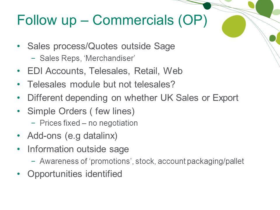 Follow up – Commercials (OP) Sales process/Quotes outside Sage −Sales Reps, 'Merchandiser' EDI Accounts, Telesales, Retail, Web Telesales module but not telesales.