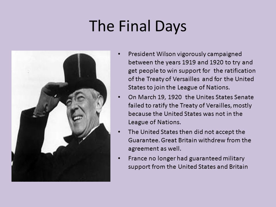 The Final Days President Wilson vigorously campaigned between the years 1919 and 1920 to try and get people to win support for the ratification of the