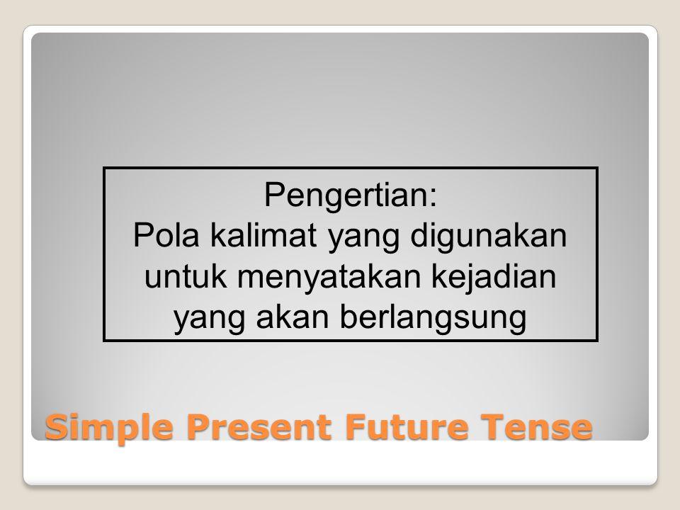 Simple Present Future Tense Pengertian: Pola kalimat yang digunakan untuk menyatakan kejadian yang akan berlangsung