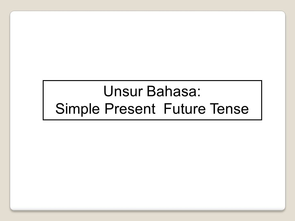 Unsur Bahasa: Simple Present Future Tense