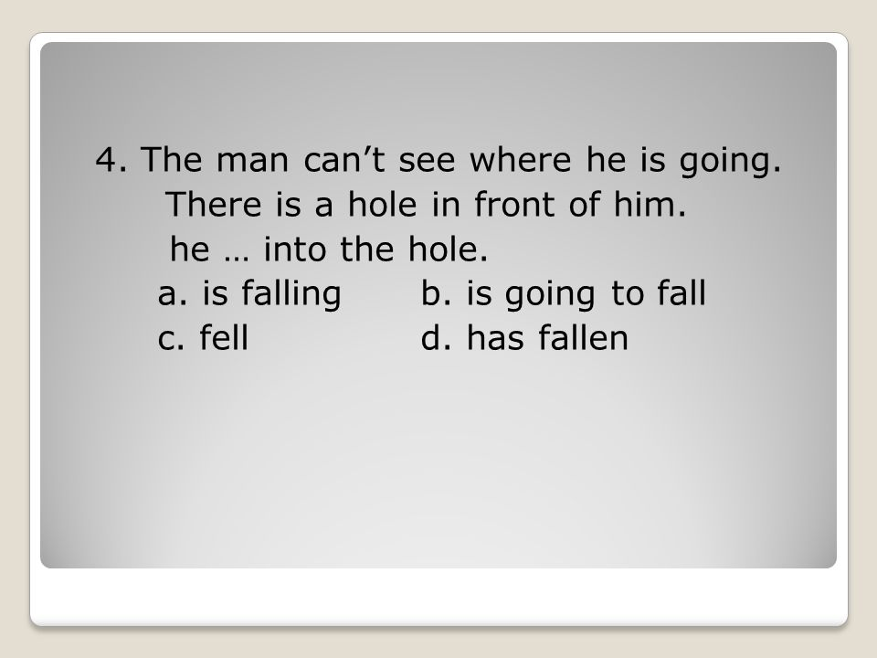 4.The man can't see where he is going. There is a hole in front of him.