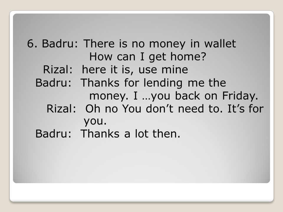6.Badru: There is no money in wallet How can I get home.