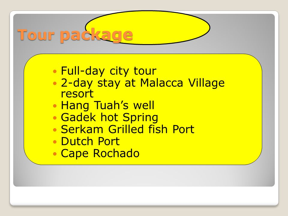 Tour package Full-day city tour 2-day stay at Malacca Village resort Hang Tuah's well Gadek hot Spring Serkam Grilled fish Port Dutch Port Cape Rochado