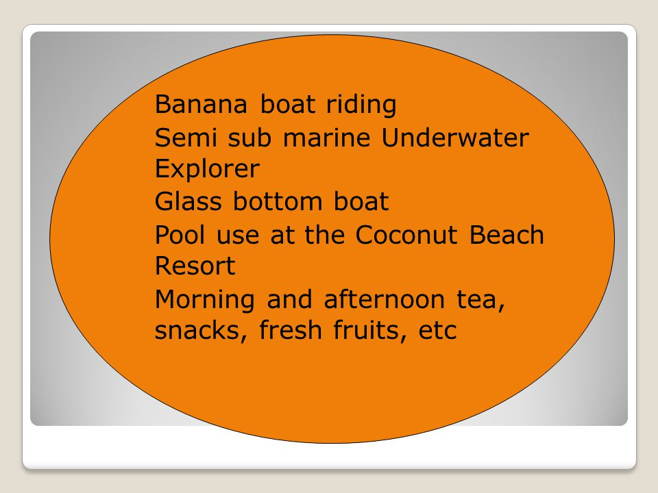 Semi sub marine Underwater Explorer Glass bottom boat Pool use at the Coconut Beach Resort Morning and afternoon tea, snacks, fresh fruits, etc