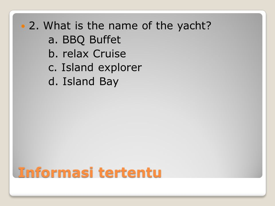Informasi tertentu 2.What is the name of the yacht.