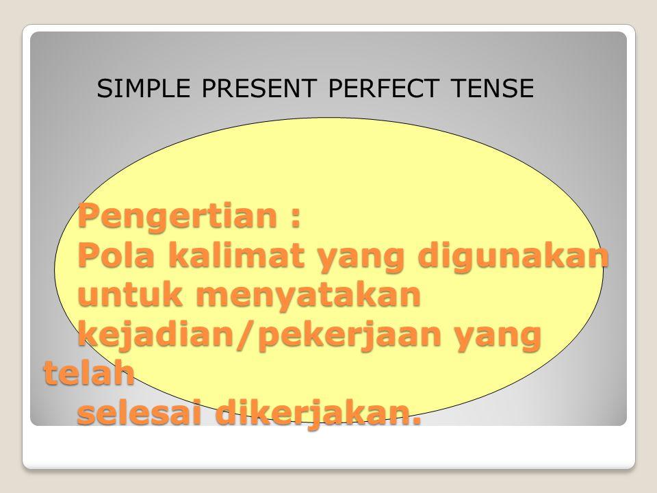 Pengertian : Pola kalimat yang digunakan untuk menyatakan kejadian/pekerjaan yang telah selesai dikerjakan.