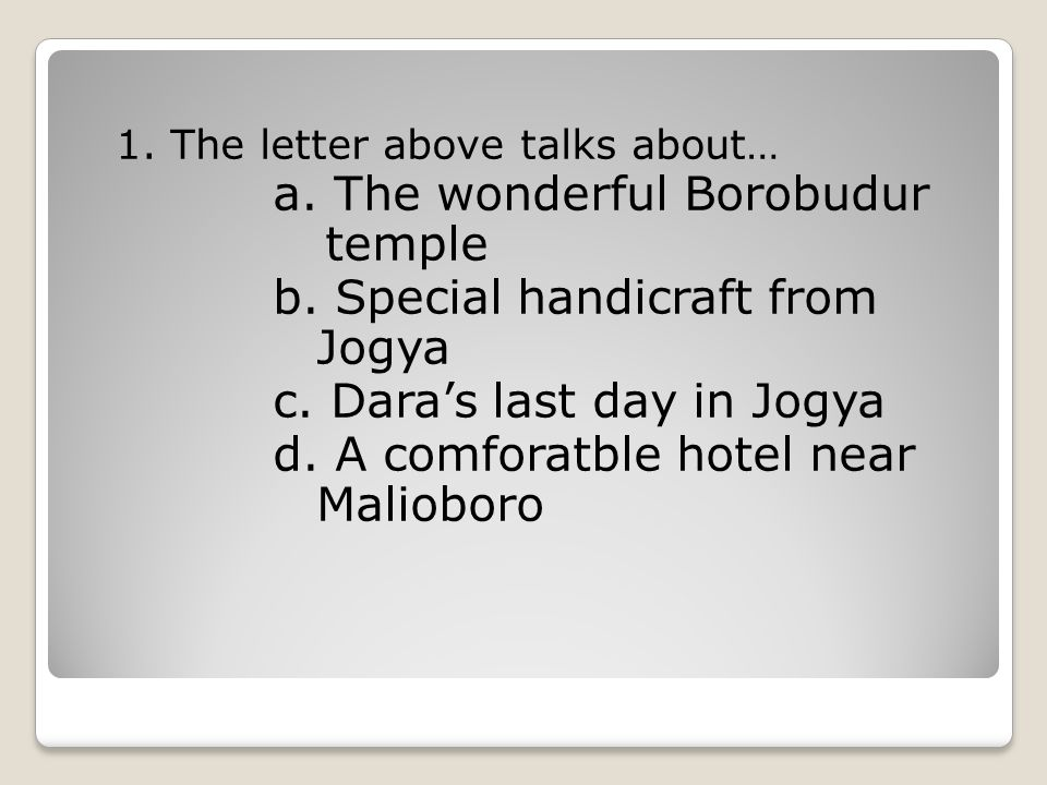 1.The letter above talks about… a. The wonderful Borobudur temple b.