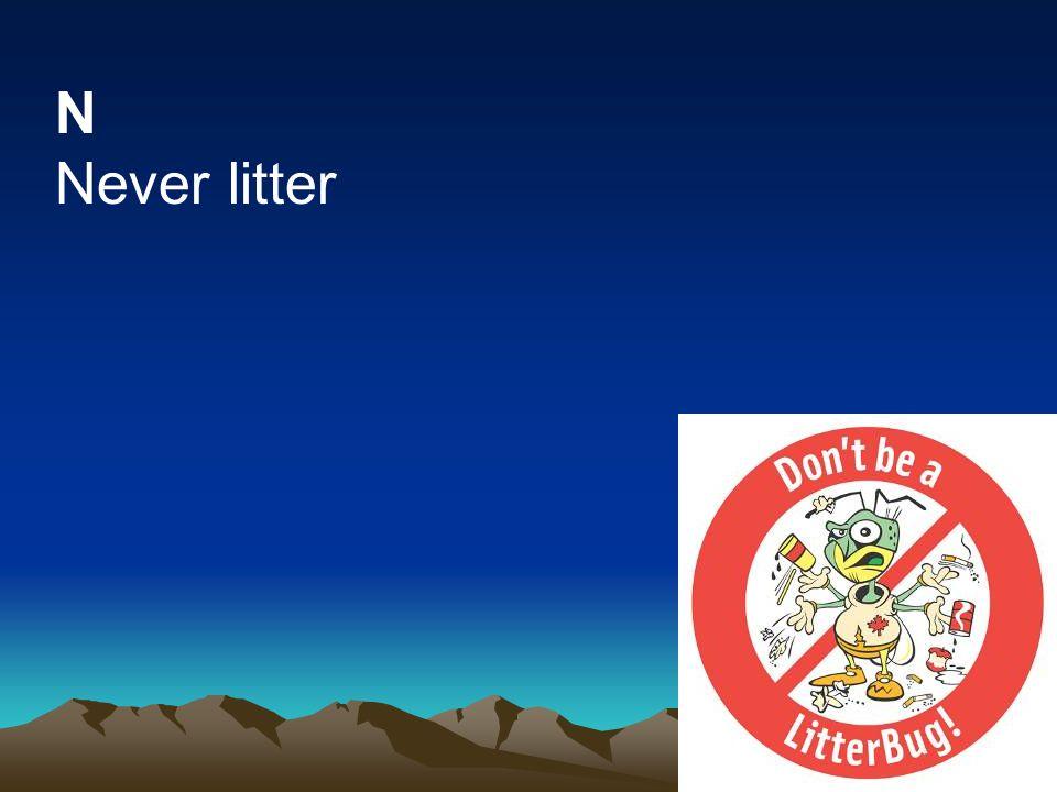 N Never litter