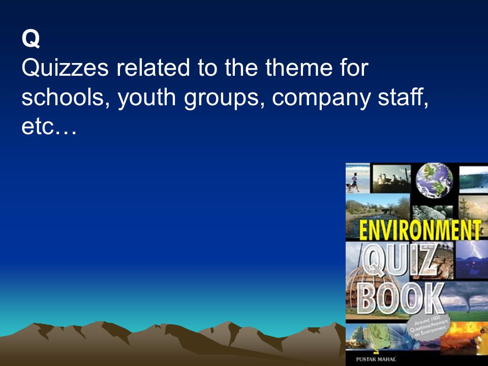 Q Quizzes related to the theme for schools, youth groups, company staff, etc…