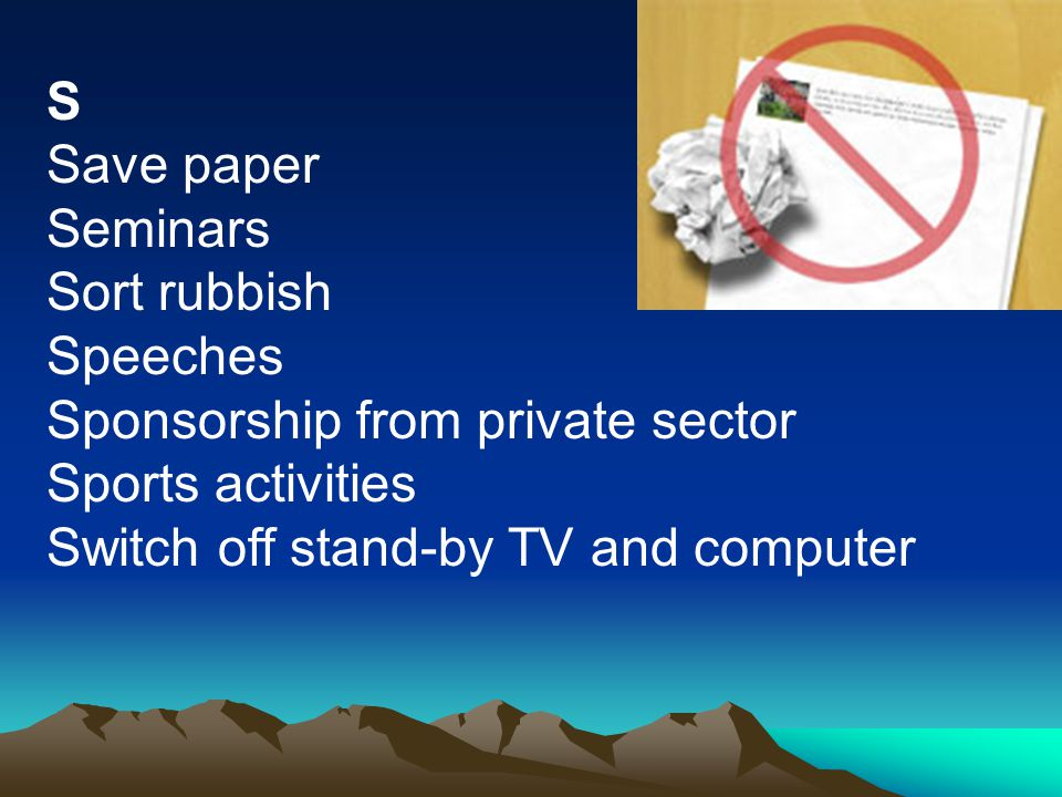 S Save paper Seminars Sort rubbish Speeches Sponsorship from private sector Sports activities Switch off stand-by TV and computer