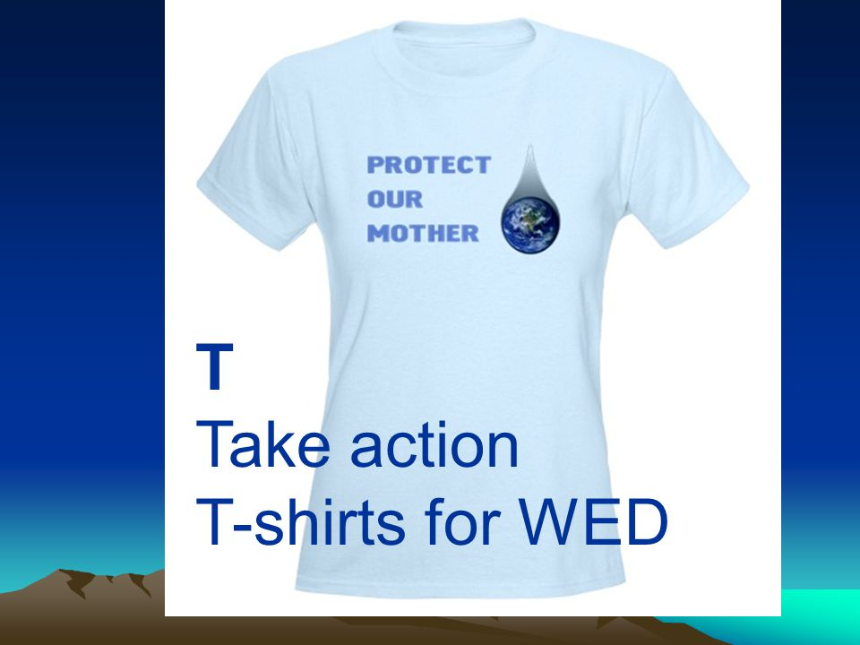 T Take action T-shirts for WED